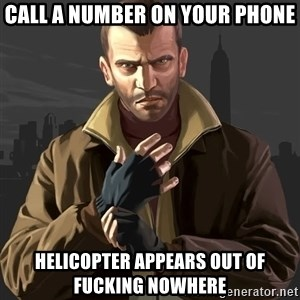 Gta 4 - Call a number on your phone helicopter appears out of fucking nowhere