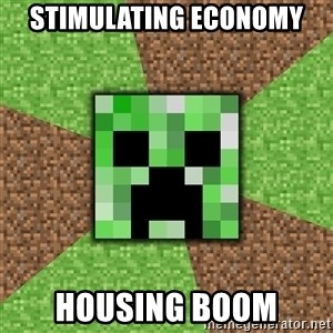 Minecraft Creeper - Stimulating economy Housing Boom