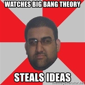 Retarded Roomate - watches big bang theory steals ideas