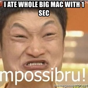 Impossibru Guy - I ate whole big mac with 1 sec
