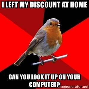 Retail Bird - i left my discount at home can you look it up on your computer?