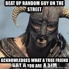 Skyrim Meme Generator - Beat up random guy on the street acknowledges what a true friend you are