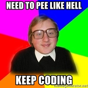 Typical Programmers  - Need to pee like hell keep coding