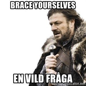 Winter is Coming - BRACE YOURSELVES EN VILD FRÅGA
