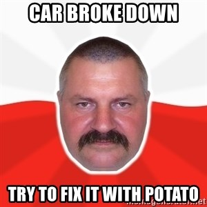Advice Polack - car broke down try to fix it with potato