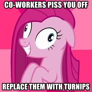 Depressive Pinkamena - Co-workers piss you off replace them with turnips