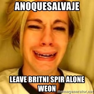You Leave Jack Burton Alone - ANOQUESALVAJE LEAVE BRITNI SPIR ALONE WEON