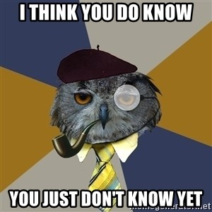 Art Professor Owl - I think you Do know You just don't know yet