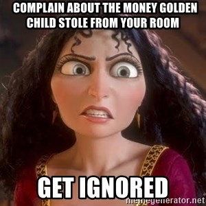 npd parents -   COMPLAIN ABOUT THE MONEY GOLDEN CHILD STOLE FROM YOUR ROOM GET IGNORED