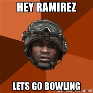 Ramirez do something - HEY RAMIREZ LETS GO BOWLING