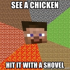 Minecraft Guy - See a chicken Hit it with a shovel