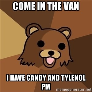 Pedobear - come in the van I HAVE CANDY AND TYLENOL PM