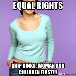 Average Girl - EQUAL RIGHTS SHIP SINKS. WOMAN AND CHILDREN FIRST!!!