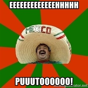 Successful Mexican - eeeeeeeeeeeeehhhhh puuutoooooo!