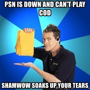 Shamwow Guy - psn is down and can't play cod shamwow soaks up your tears
