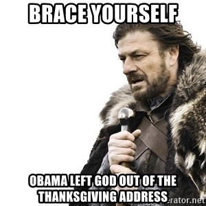 Winter is Coming - Brace YOURSELF  Obama Left god out of the thanksgiving address