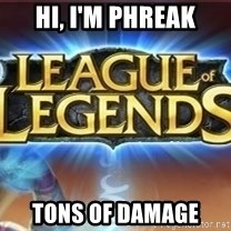 League of legends - Hi, I'm Phreak tons of damage