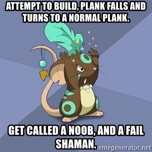 Transformice Shaman :D - Attempt to build, plank falls and turns to a normal plank. get called a noob, and a fail shaman.