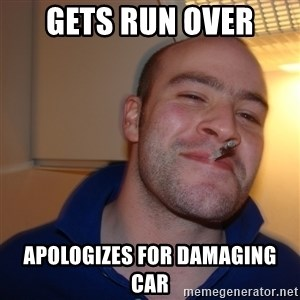 Good Guy Greg - gets run over  apologizes for damaging car