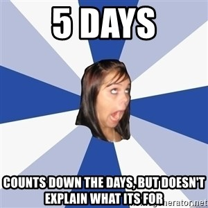 Annoying Facebook Girl - 5 days Counts down the days, but doesn't explain what its for