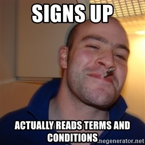 Good Guy Greg - signs up actually reads terms and conditions
