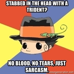 Reborn Logic  - stabbed in the head with a trident? no blood, no tears, just sarcasm.