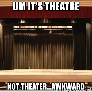 Theatre Madness - Um it's theatre not Theater...Awkward