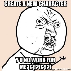 y u no meme - create a new character y u no work for me?!?!?!!?!?!