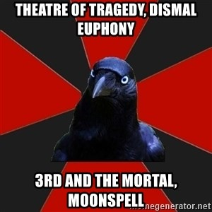 Gothiccrow - THEATRE OF TRAGEDY, DISMAL EUPHONY 3RD AND THE MORTAL, MOONSPELL