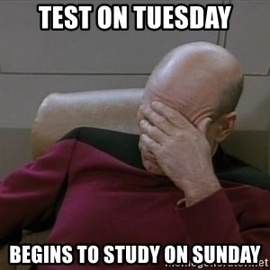 Picardfacepalm - Test on tuesday Begins to study on Sunday