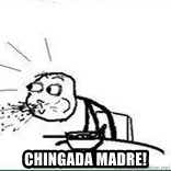 Cereal Guy Spit - CHINGADA MADRE!