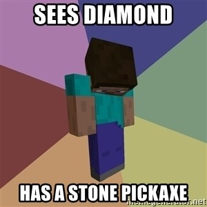 Depressed Minecraft Guy - SEES DIAMONd HAS A STONE PICKAXE