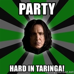 Serious Snape - party hard in taringa!
