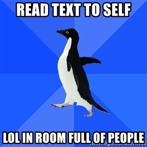 Socially Awkward Penguin - read text to self LOL in room full of people