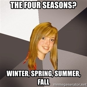 Musically Oblivious 8th Grader - the four seasons? winter, spring, summer, fall