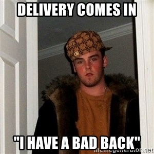 "Scumbag Steve - Delivery comes in ""I have a bad back"""
