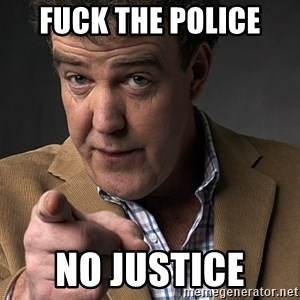 Jeremy Clarkson - fuck the police  no justice