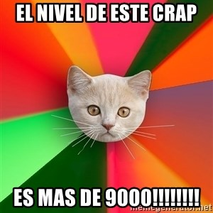 Advice Cat - el nivel de este crap es mas de 9000!!!!!!!!