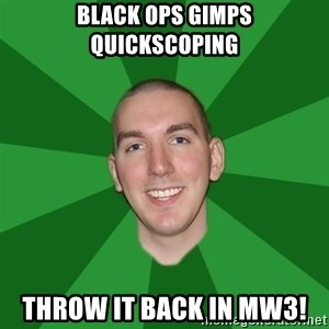 "Infinityward Logic ""Robert Bowling"" - Black ops gimps quickscoping throw it back in MW3!"