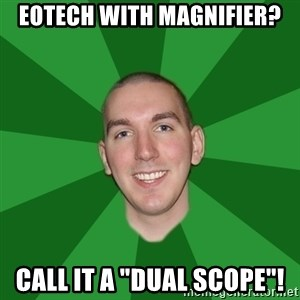 "Infinityward Logic ""Robert Bowling"" - Eotech with Magnifier? CALL IT a ""DUAL SCOPE""!"
