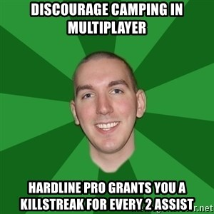 "Infinityward Logic ""Robert Bowling"" - Discourage camping in multiplayer hardline pro grants you a killstreak for every 2 assist"