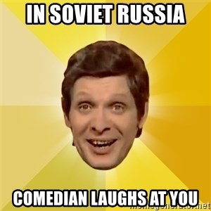 Trolololololll - in soviet russia comedian laughs at you