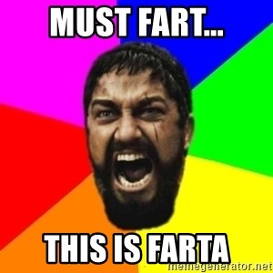 sparta - must fart... This is farta