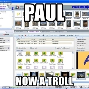 Maker - Paul Now a troll