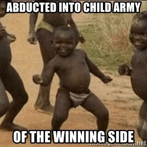 Third World Success - abducted into child army of the winning side
