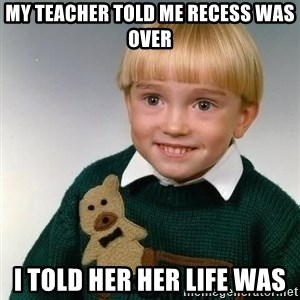 Death Child - My teacher told me recess was over I told her her life was