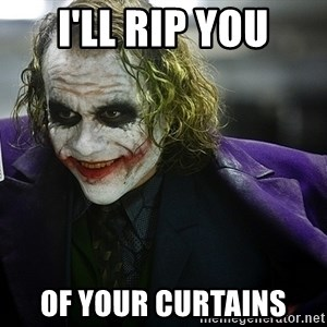 joker - I'Ll rip you of your curtains
