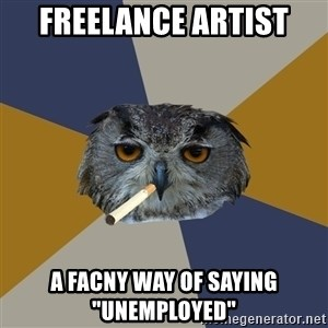 "Art Student Owl - Freelance artist A facny way of saying ""unemployed"""