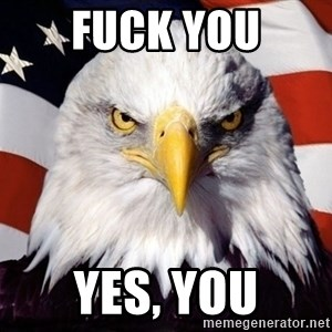 American Pride Eagle - fuck you yes, you