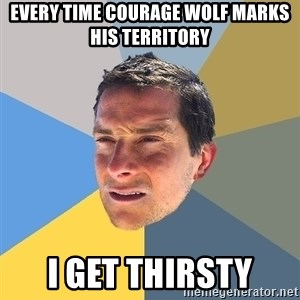 Bear Grylls - Every time courage wolf marks his territory I get thirsty